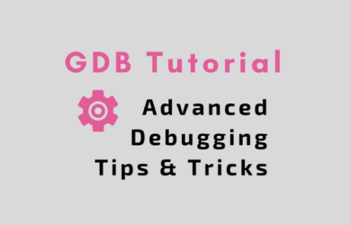 GDB Tutorial - Advanced Debugging Tips