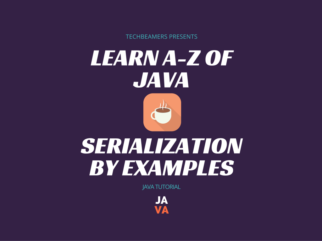Learn how to use java serialization with examples baditri Image collections