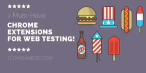 7 Must-Have Chrome Extensions for Web Testing