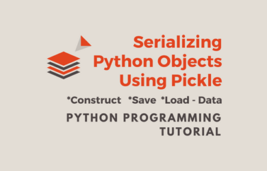 Python Tutorial - Serializing Python Objects Using Pickle