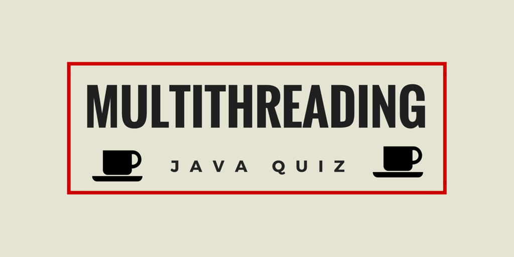 Java Multithreading Quiz - 20 Questions for Java Developers