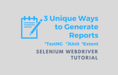 3 Unique Ways to Generate Reports in Selenium Webdriver