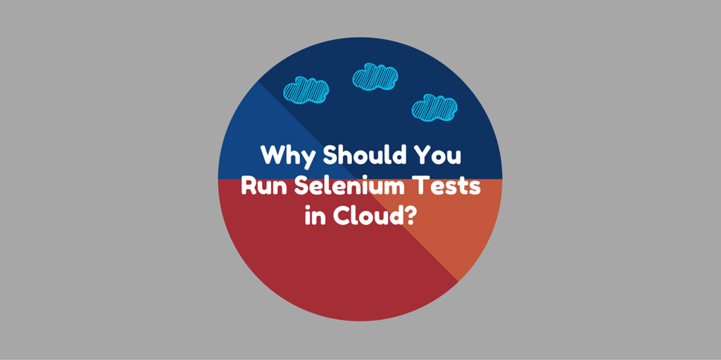 Why Should You Run Selenium Tests in Cloud