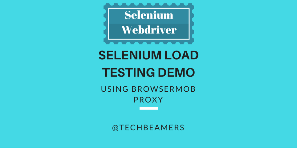 Use BrowserMob Proxy and Selenium for Load Testing