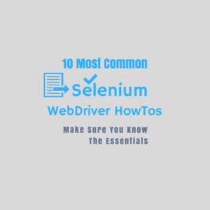 10 Most Common Selenium Webdriver Howtos