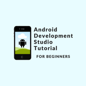 Android Development Studio Tutorial for Beginners