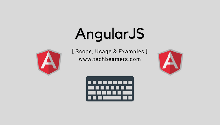AngularJS Scope, Usage & Examples