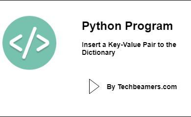 Python Program to Insert a Key-Value Pair to the Dictionary