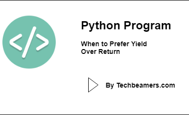 Python program-When to Prefer Yield Over Return